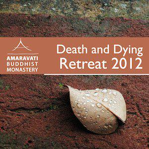 Death and Dying Retreat by Ajahn Amaro