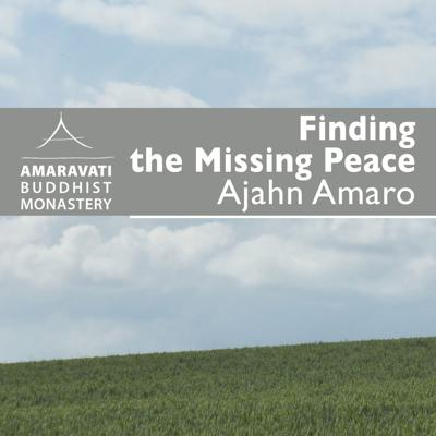 Finding the Missing Peace is simply a set of meditation tools that anyone can use to make his or her life better. This booklet is based on a six weeks series of classes given at Yoga Mendocino in Ukiah, California in 2002 – Ajahn Amaro