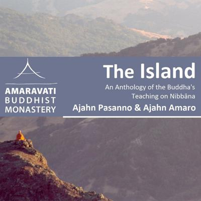 """Readings and commentary on the book """"The Island"""" by Ajahn Pasanno and Ajahn Amaro given by Ajahn Amaro during the 2017 Amaravati Winter Retreat."""