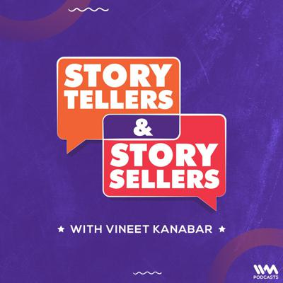 Story Tellers and Story Sellers with Vineet Kanabar