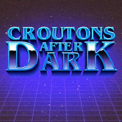 Croutons After Dark
