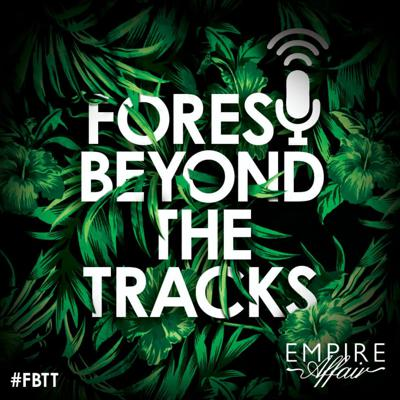 Forest Beyond The Tracks (an Empire Affair podcast)