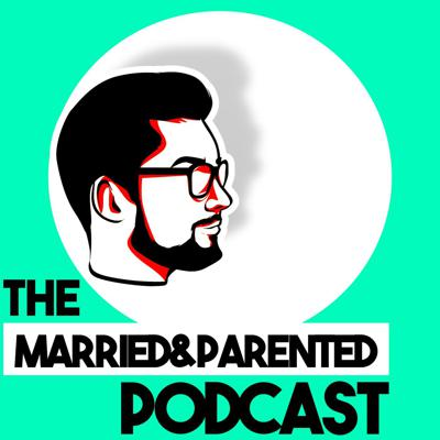 Married and Parented | Podcast
