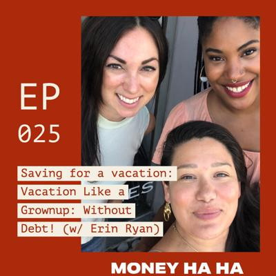 Cover art for (025) Saving for Vacation: Like a Grown-up! (w/ Erin Ryan)