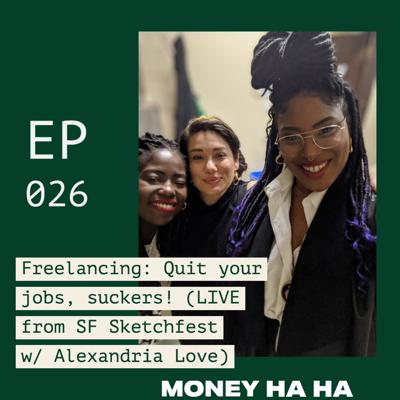 Cover art for (026) Freelancing: Quit your jobs, suckers! (LIVE w/ Alexandria Love)