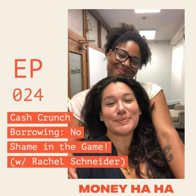 Cover art for (024) Cash Crunch Borrowing: No Shame in the Game! (w/ Rachel Schneider)