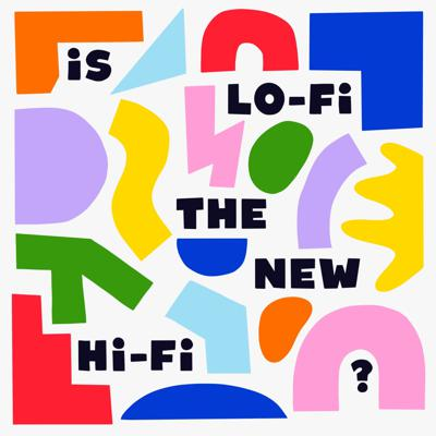 Cover art for Is Lo-Fi The New Hi-Fi?