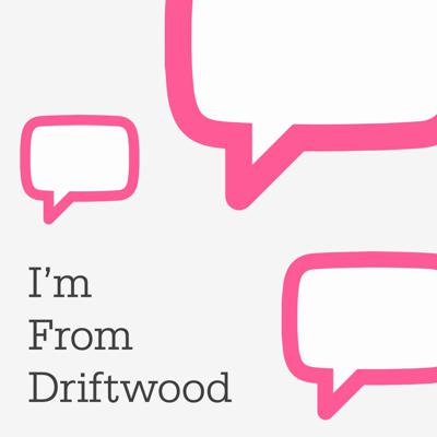 The I'm From Driftwood Podcast