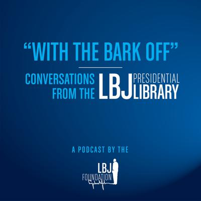 With the Bark Off: Conversations from the LBJ Presidential Library
