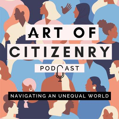 Art of Citizenry explores the intersection of social justice, personal journeys, and power dynamics. We unpack the complex impact of purpose-driven businesses and social ventures trying to do good in an unequal world.