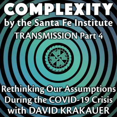 Cover art for Rethinking Our Assumptions During the COVID-19 Crisis with David Krakauer (Transmission Series Ep. 4)