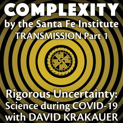 Cover art for Rigorous Uncertainty: Science During COVID-19 with David Krakauer (Transmission Series Ep. 1)