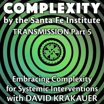Embracing Complexity for Systemic Interventions with David Krakauer (Transmission Series Ep. 5)