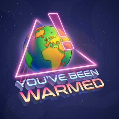 You've Been Warmed