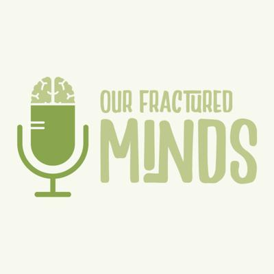 Our Fractured Minds
