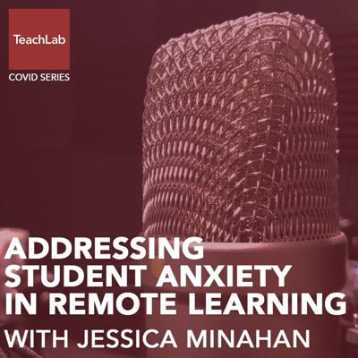 Cover art for Addressing Student Anxiety in Remote Learning with Jessica Minahan