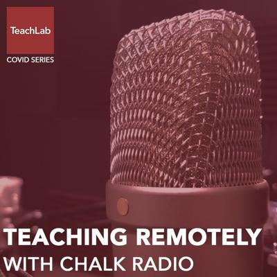 Cover art for Teaching Remotely with Chalk Radio