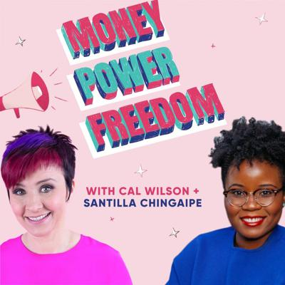 Join co-hosts Cal Wilson (comedian) and Santilla Chingaipe (journalist) as they decode money and power, and what it means for our freedom. Featuring experts and real life stories, balanced with money how-tos, MONEY POWER FREEDOM digs into our collective money story, reminding listeners that the financial hurdles so many women face isn't personal — it's political.