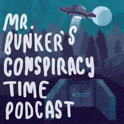 Mr. Bunker's Conspiracy Time Podcast