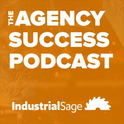 Agency Success Podcast by IndustrialSage