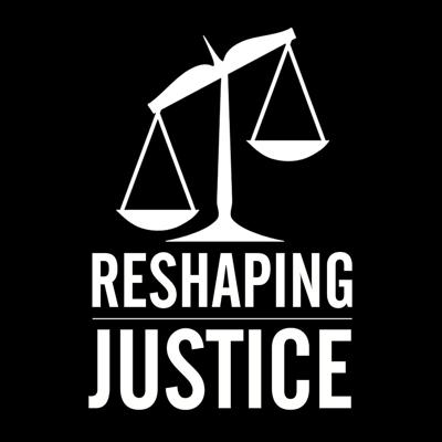 Reshaping Justice