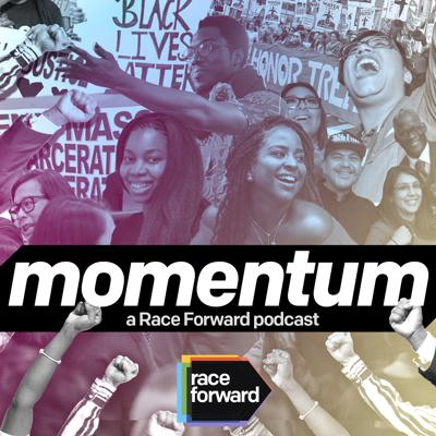 Momentum: A Race Forward Podcast features movement voices, stories, and strategies for racial justice. Co-hosts Chevon and Hiba give their unique takes on race and pop culture, and uplift narratives of hope, struggle, and joy, as we continue to build the momentum needed to advance racial justice in our policies, institutions, and culture. Deepen your racial justice lens and get inspired to drive action. Subscribe today!