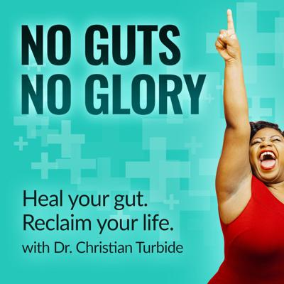 No Guts, No Glory - Heal your gut, reclaim your life with Dr. Christian Turbide