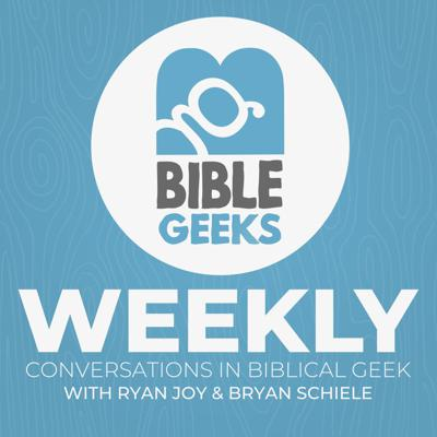 Bible Geeks Weekly