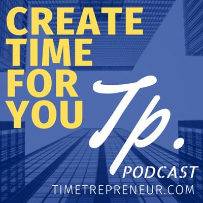 Timetrepreneur's Podcast - Create Time For You