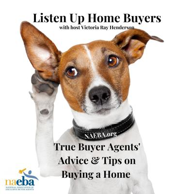 Listen Up Home Buyers is the only podcast with advice and tips from NAEBA true buyer agents.  Host Victoria Ray Henderson talks to members of the National Association of Exclusive Buyer Agents & others about how to have a successful home buying experience.   As members of the National Association of Exclusive Buyer Agents, www.naeba.org, true buyer agents advocate for home buyers in every real estate transaction.