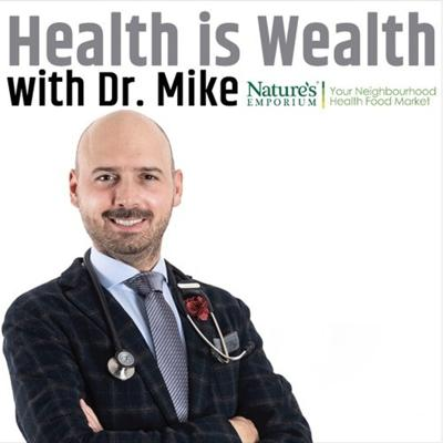 Health is Wealth with Dr. Mike ND