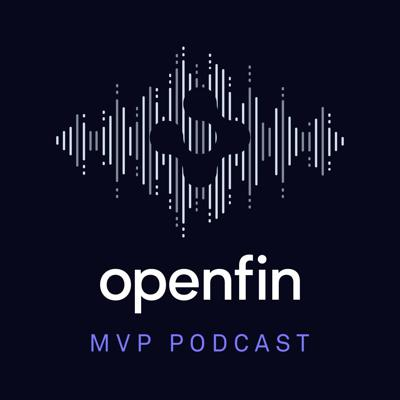 OpenFin MVP Podcast