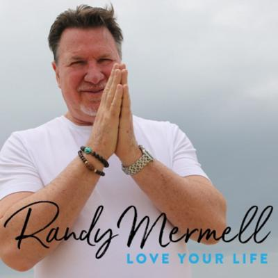 Love Your Life, with Randy Mermell