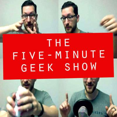The Five-Minute Geek Show