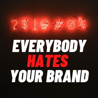 Everybody hates your brand