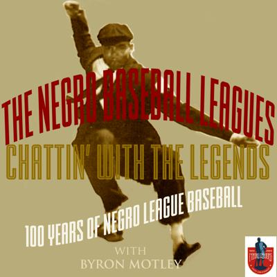 The Negro Baseball Leagues - Chattin' With The Legends with Byron Motley