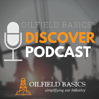 Oilfield Basics Discover Podcast