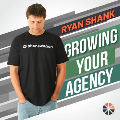 Growing Your Agency with Ryan Shank