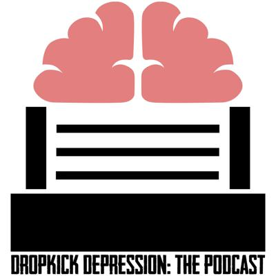 Dropkick Depression: The Podcast