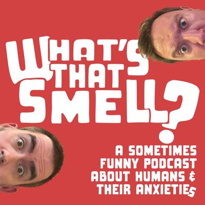 What's That Smell? The Sometimes-Funny Anxiety Podcast