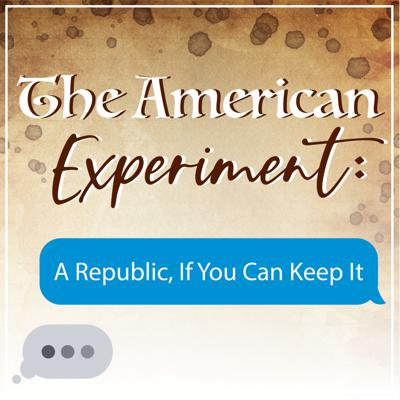 The American Experiment: A Republic If You Can Keep It