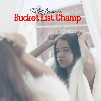 Tales from a Bucket List Champ