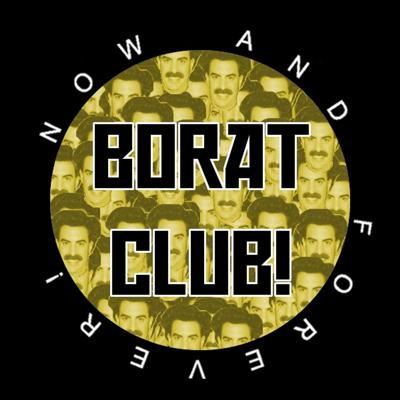 Wawaweewa! Welcome to Borat Club, the show where every week Niall and Ryan watch Borat: Cultural Learnings of America for Make Benefit Glorious Nation of Kazakhstan until one or both of them gets sick of it and finds a replacement. New episodes every week. Forever.