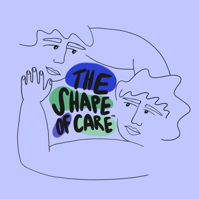 The Shape of Care is a podcast that explores the world of caregiving. In this series, we hear stories from caregivers and the people they care for, and from experts and activists. There are so many of us doing this work, but we're not talking to each other. We're just trying to keep it together. This podcast is a platform for that conversation. Hopefully, one that helps people feel less alone.