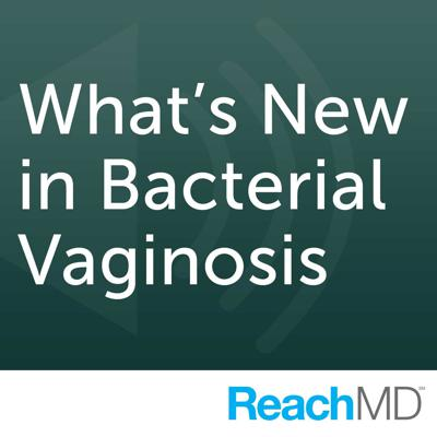What's New in Bacterial Vaginosis