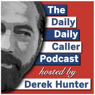 The Daily Daily Caller Podcast with Derek Hunter