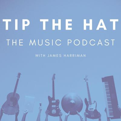 Tip The Hat - The Music Podcast