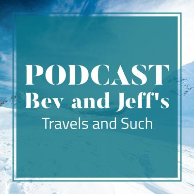 Bev and Jeff's Travels and Such