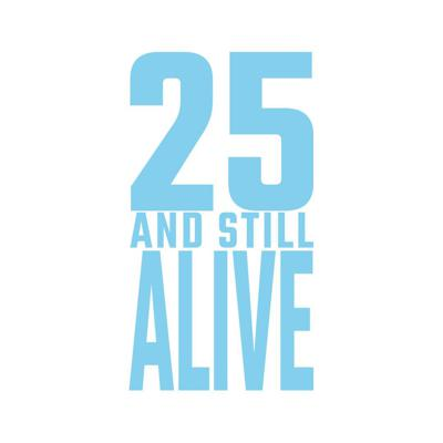 25 and Still Alive