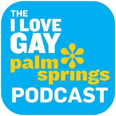 I Love Gay Palm Springs Podcast w/John Taylor & Shann Carr